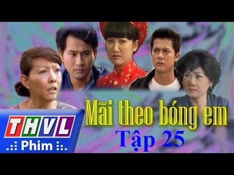 THVL | Mãi theo bóng em - Tập 25