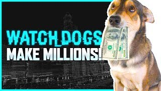 Watch Dogs: FASTEST Ways To Make Money Make MILLIONS In
