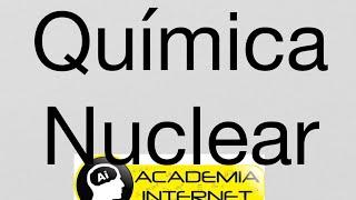 Química Nuclear - Radiactividad - Fisión y Fusión nuclear.