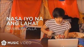 Nasa Iyo Na Ang Lahat By Daniel Padilla (Official Music