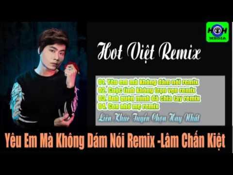 Lâm Chấn Kiệt - Liên Khúc Yêu Em Mà Không Dám Nói Remix