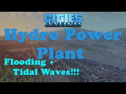 Cities: Skylines - Hydro Power Plant - Create Flooding! Tidal Waves! Tutorial