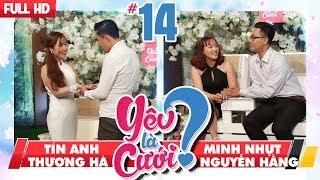 YÊU LÀ CƯỚI? | YLC #14 UNCUT | Tín Anh - Thương Hà | Minh Nhựt - Nguyễn Hằng | 200118 💙
