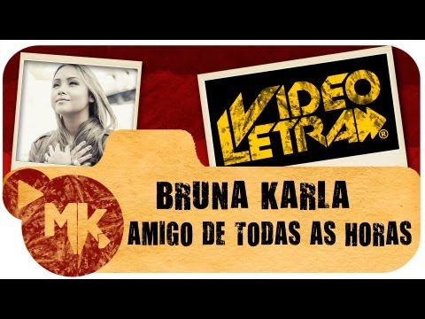 Bruna Karla - AMIGO DE TODAS AS HORAS - Vídeo da LETRA Oficial HD MK Music (VideoLETRA®)