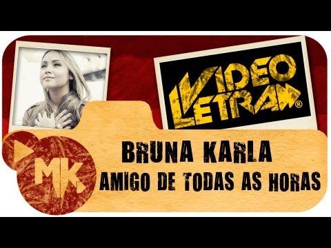 Bruna Karla - AMIGO DE TODAS AS HORAS - Vídeo da LETRA Oficial HD MK Music (VideoLETRA®)