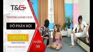 Phim Hài Mới Nhất 2017 | Đồ Phản Bội - Coi Cấm Cười | Trường Giang Film - Phần 8