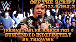Jerry Lawler Arrested On Domestic Violence & Suspended From The WWE - WWE Off The Script #122 Part 2