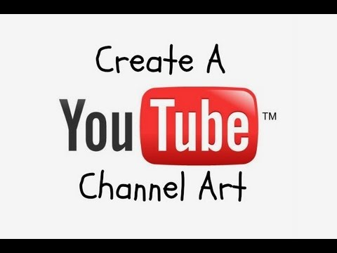 How to create a youtube channel art 2014 simple and easy no