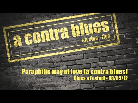 A Contra Blues - Paraphilic way of love (A Contra Blues) En directo - Live