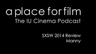 A Place For Film - SXSW 2014 - Manny Review