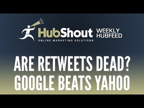 Weekly HubFeed - Are Retweets Dead, Google Beats Yahoo,...