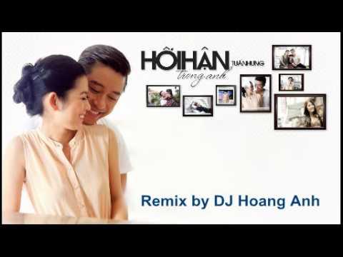 Hoi Han Trong Anh Remix_Tuan Hung