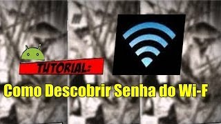 Tutorial: Como Descobrir Senha Do Wi-Fi No Android