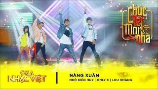 Nàng Xuân - Ngô Kiến Huy, Only C, Lou Hoàng | Gala Nhạc Việt 9 - Chúc Tết Mọi Nhà (Official)