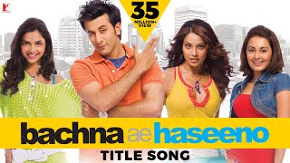 Bachna Ae Haseeno - Title Song - YRF Remix Video