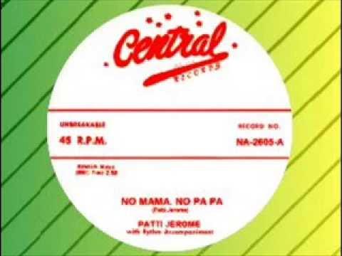 Patti Jerome - No Mama, No Pa Pa (CENTRAL)
