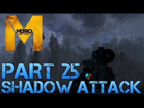 Metro Last Light - SHADOW ATTACK - Part 25 PC Max Settings 1080p Walkthrough - GTX 670 i5 3570k