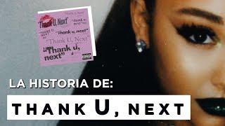 Explicando la canción: THANK U, NEXT - ARIANA GRANDE