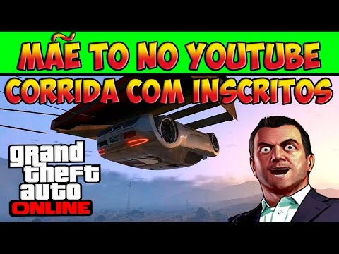 GTA V ONLINE - CORRIDA COM INSCRITOS - SKILL #3PIC - MÃE TO NO YOUTUBE - GTA 5 ONLINE