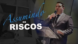 21/07/18 - Assumindo o Risco - Pr. Adriano Camargo
