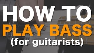 How to play bass (for guitarists)