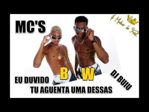 MC'S BW EU DUVIDO TU AGUENTA UMA DESSA DJ BUIU )