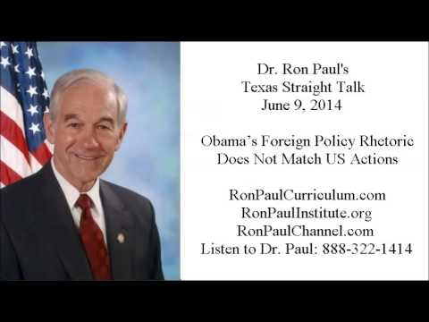 Ron Paul's Texas Straight Talk 6/9/14: Obama's Foreign Policy Rhetoric Does Not Match US Actions