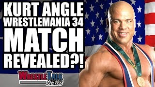 Kurt Angle Wrestlemania 34 Match REVEALED?! | WrestleTalk News Aug. 2017