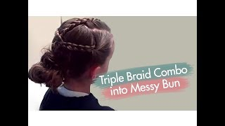 Triple Braid Combo into Messy Bun | Cute Girls Hairstyles