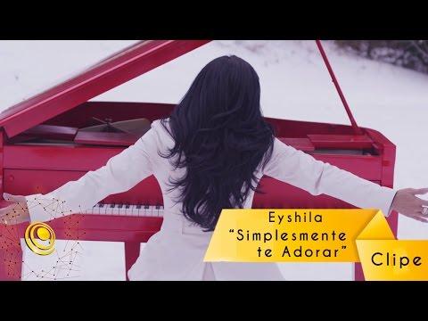 Eyshila - Simplesmente Te Adorar - Clipe Oficial
