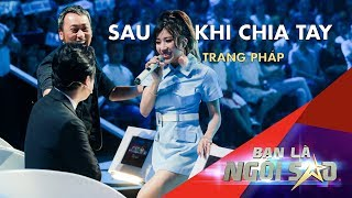 SAU KHI CHIA TAY (Live) | TRANG PHÁP ft. Huniixo | Be A Star - Bạn Là Ngôi Sao đêm Gala