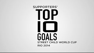 Supporters Top 10 Goals Street Child World Cup Rio 2014