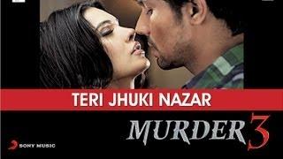 Murder 3 Teri Jhuki Nazar Exclusive HD New Full Song