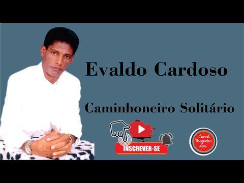 EVALDO CARDOSO - Caminhoneiro solitário (visite no Orkut conheço tudo de músicas bregas)