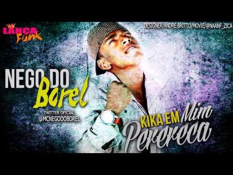 Mc Nego do Borel - Kika em Mim Perereca ♪ [LANÇAMENTO 2013]