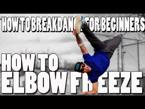 How to Breakdance for Beginners | Elbow Freeze | Foearm Freeze