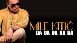 Mile Kitic - Da Da Da Da Da (Audio 2013.)