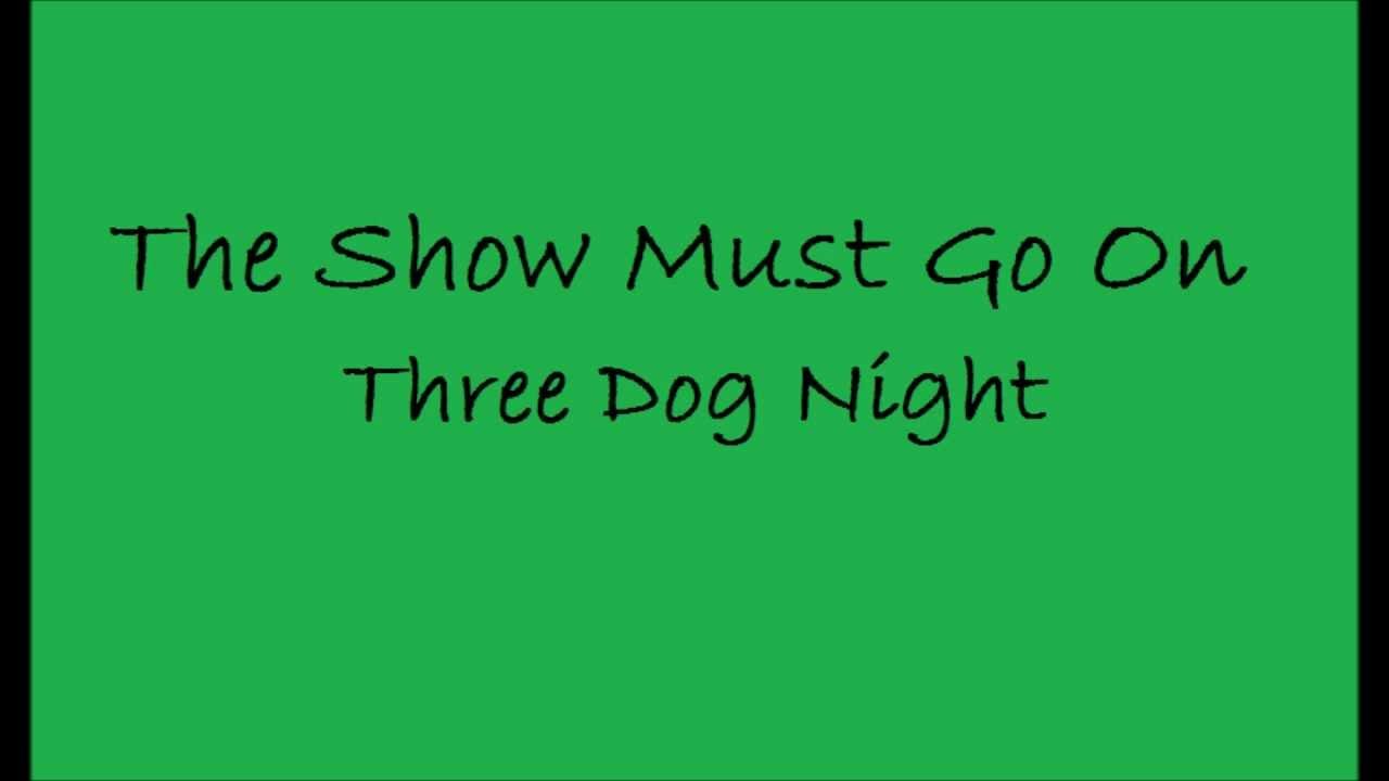 Lyrics Show Must Go On Three Dog Night