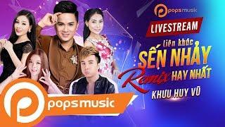 [Live 24/7] Liên Khúc Sến Nhảy Remix Hay Nhất | Khưu Huy Vũ, Saka Trương Tuyền, Lâm Chấn Khang