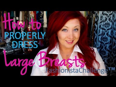 4 Tips on How to Properly Dress Large Breasts (Big Boobs! lol) | FashionistaChallenge™