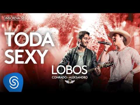 Conrado e Aleksandro - Toda Sexy (Álbum Lobos) [Áudio Oficial]