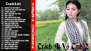 Album Trách Ai Vô Tình 2 || Ngọc Hân