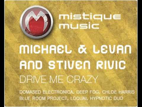 Michael & Levan and Stiven Rivic - Drive Me Crazy (Original Mix)