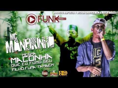 MC MANEIRINHO - MESMA MACONHA QUE EU FUMO , SEU FILHO FUMA TAMBÉM (Funk Lândia 2014)