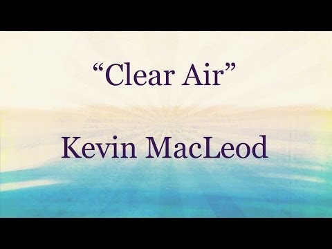 CLEAR AIR - Kevin MacLeod  Royalty-Free Music