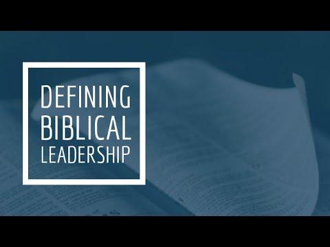 (9) Defining Biblical Leadership - Essential Qualities