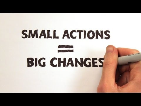 Small Actions = Big Changes