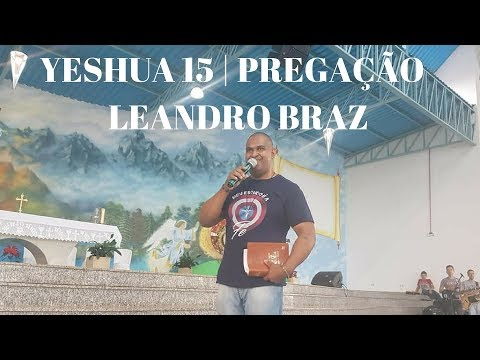 15° YESHUA | Parte 4 | Pregação Leandro Braz | ANSPAZ