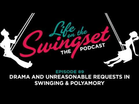 SS 89: Drama and Unreasonable Requests in Swinging & Polyamory