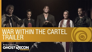 Ghost Recon Wildlands - War Within the Cartel: Live Action Trailer